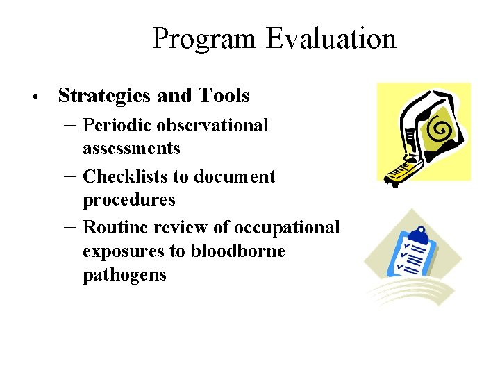 Program Evaluation • Strategies and Tools – Periodic observational – – assessments Checklists to