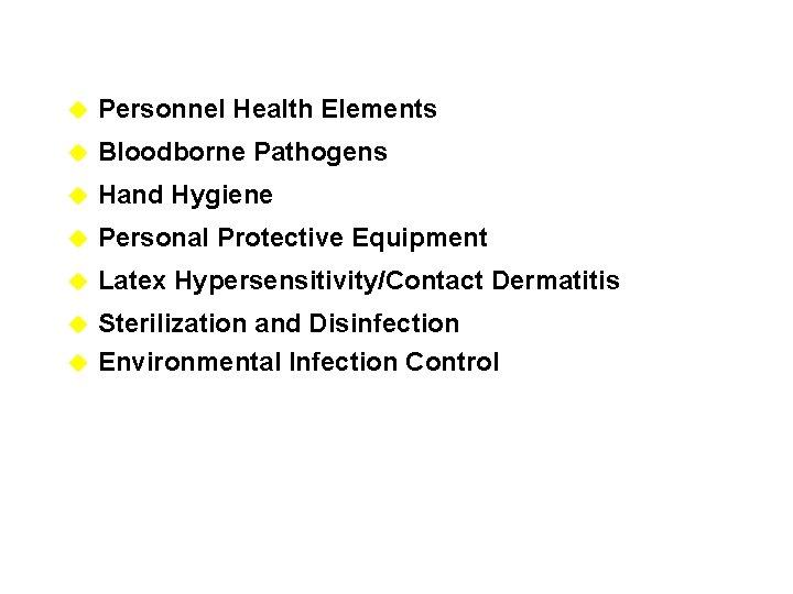 u Personnel Health Elements u Bloodborne Pathogens u Hand Hygiene u Personal Protective Equipment