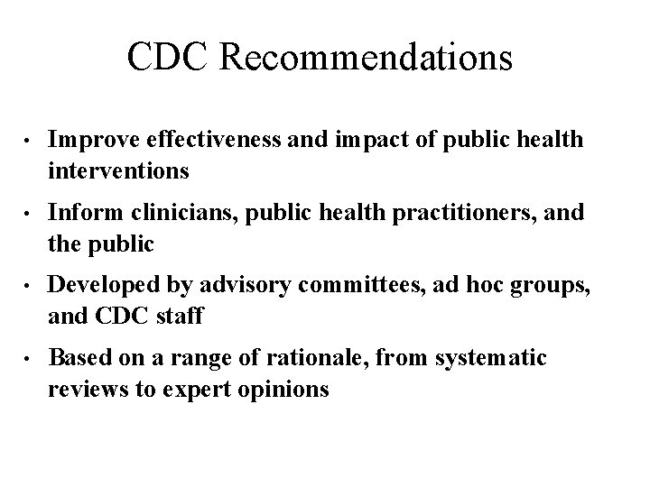 CDC Recommendations • Improve effectiveness and impact of public health interventions • Inform clinicians,