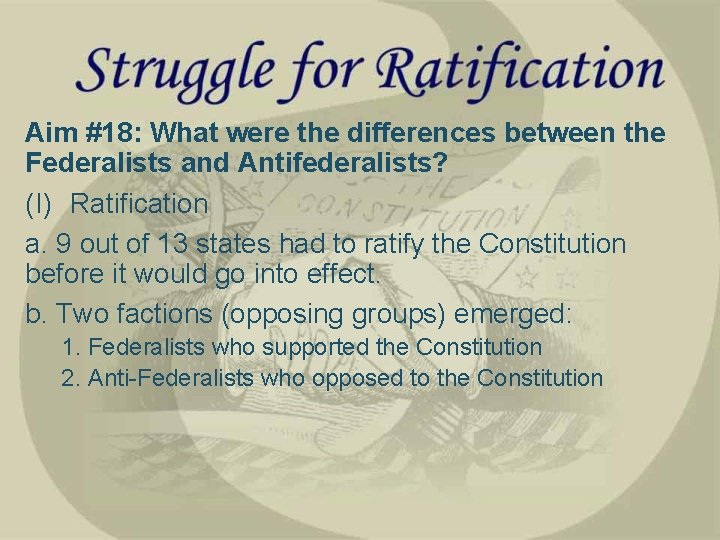 Aim #18: What were the differences between the Federalists and Antifederalists? (I) Ratification a.