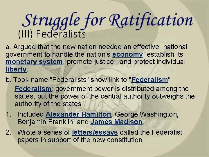 (III) Federalists a. Argued that the new nation needed an effective national government to