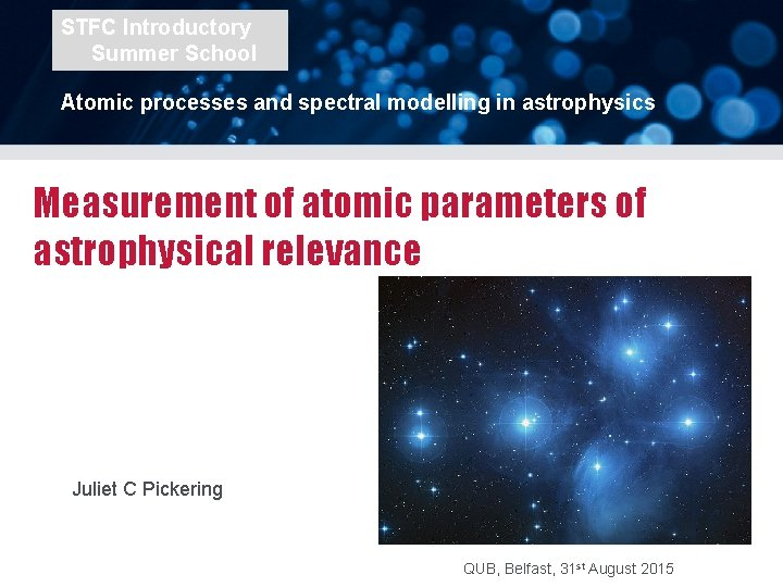 STFC Introductory Summer School Atomic processes and spectral modelling in astrophysics Measurement of atomic