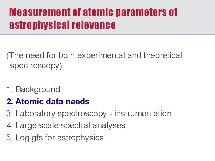 Measurement of atomic parameters of astrophysical relevance (The need for both experimental and theoretical