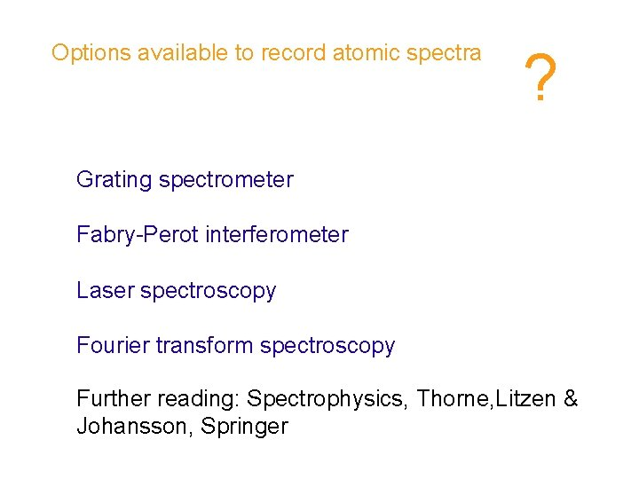 Options available to record atomic spectra ? Grating spectrometer Fabry-Perot interferometer Laser spectroscopy Fourier