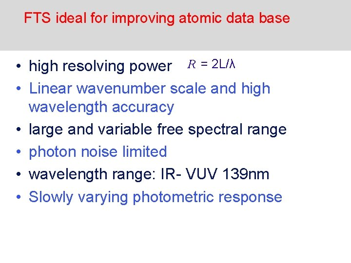 FTS ideal for improving atomic data base • high resolving power R = 2