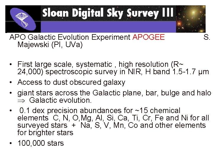 APO Galactic Evolution Experiment APOGEE Majewski (PI, UVa) S. • First large scale, systematic