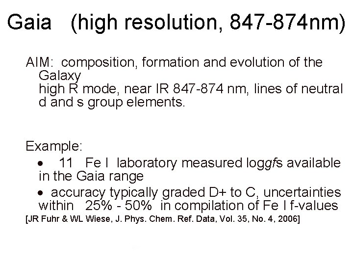 Gaia (high resolution, 847 -874 nm) AIM: composition, formation and evolution of the Galaxy