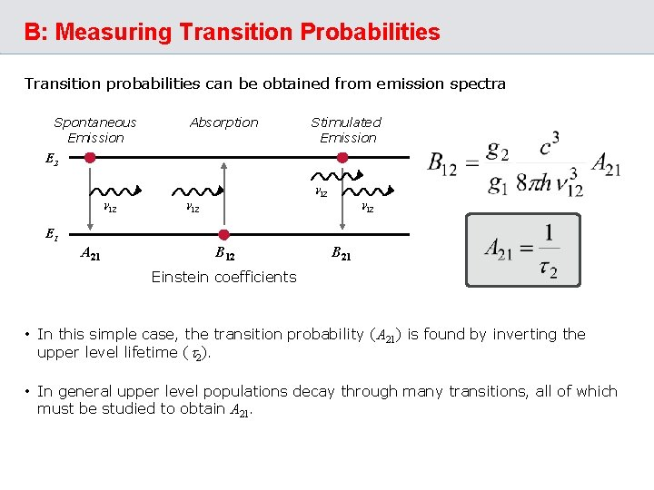 B: Measuring Transition Probabilities Transition probabilities can be obtained from emission spectra Spontaneous Emission