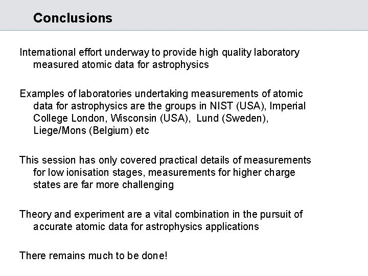 Conclusions International effort underway to provide high quality laboratory measured atomic data for astrophysics