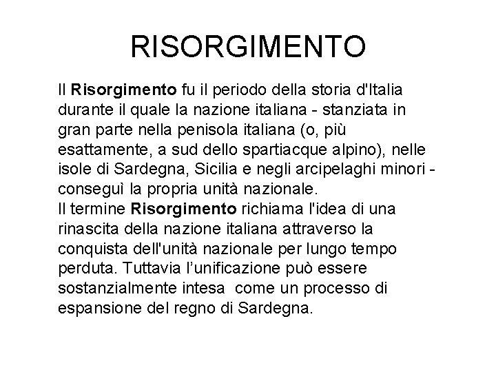 RISORGIMENTO Il Risorgimento fu il periodo della storia d'Italia durante il quale la nazione