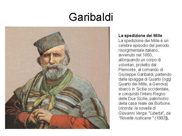 Garibaldi La spedizione dei Mille è un celebre episodio del periodo risorgimentale italiano, avvenuto