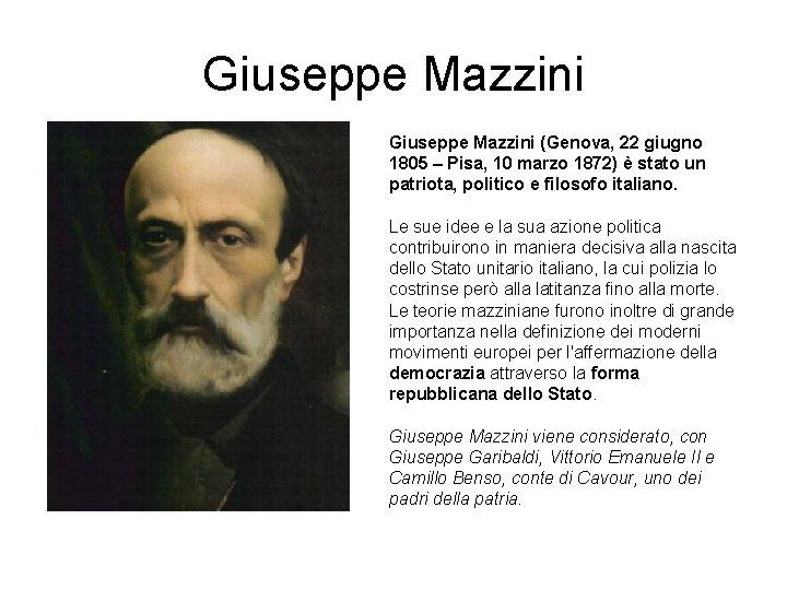 Giuseppe Mazzini (Genova, 22 giugno 1805 – Pisa, 10 marzo 1872) è stato un