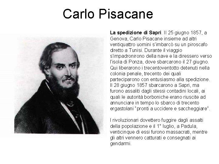 Carlo Pisacane La spedizione di Sapri. Il 25 giugno 1857, a Genova, Carlo Pisacane