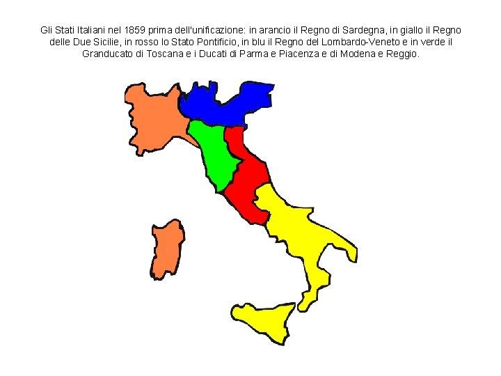 Gli Stati Italiani nel 1859 prima dell'unificazione: in arancio il Regno di Sardegna, in