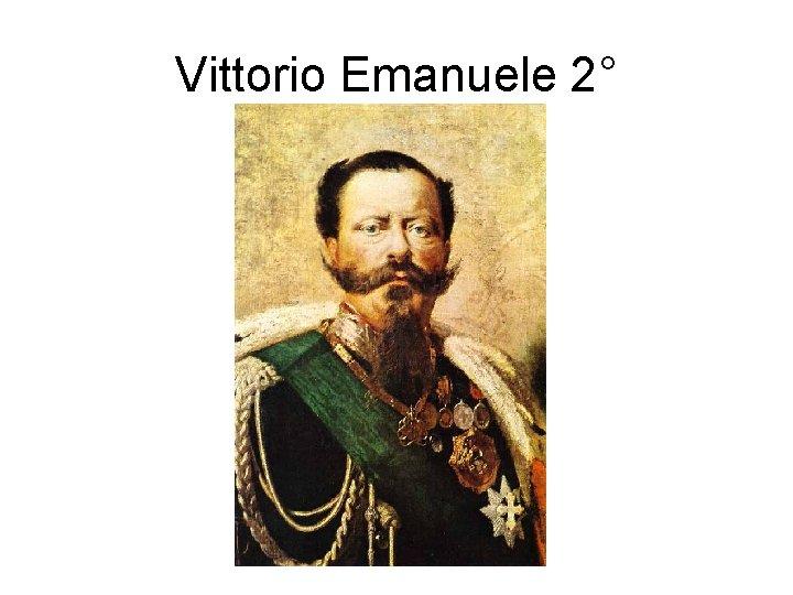 Vittorio Emanuele 2°