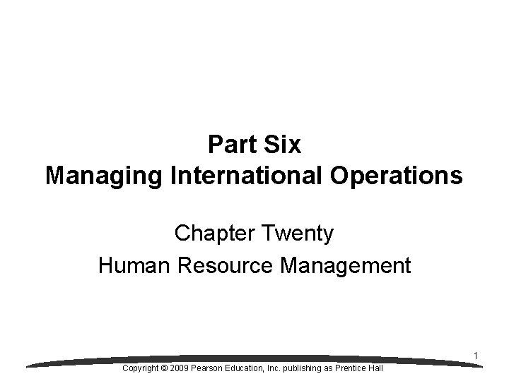 Part Six Managing International Operations Chapter Twenty Human Resource Management 1 Copyright © 2009