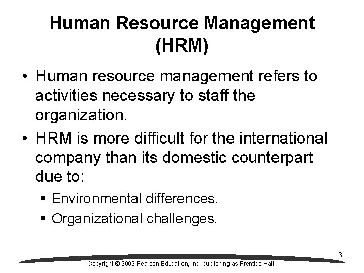 Human Resource Management (HRM) • Human resource management refers to activities necessary to staff