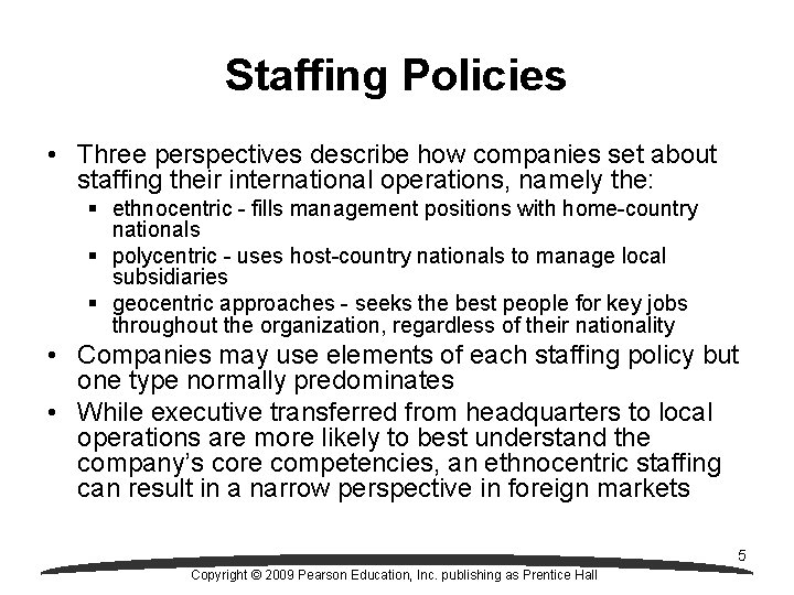 Staffing Policies • Three perspectives describe how companies set about staffing their international operations,