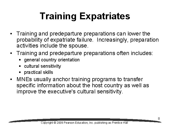 Training Expatriates • Training and predeparture preparations can lower the probability of expatriate failure.