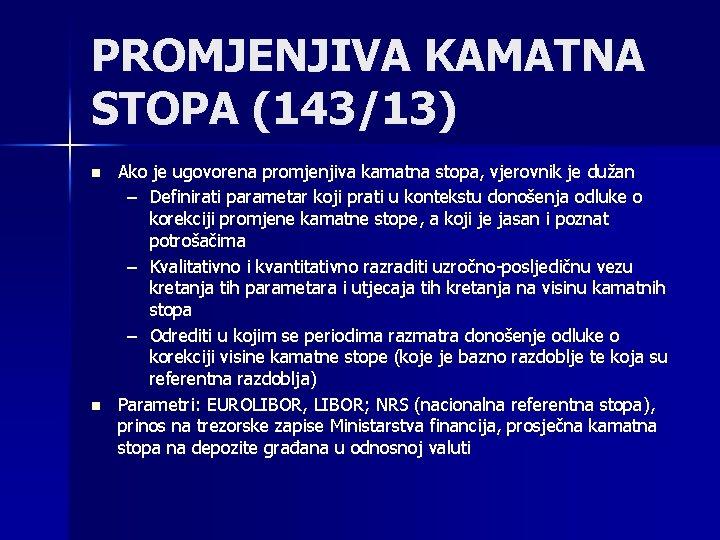 PROMJENJIVA KAMATNA STOPA (143/13) n n Ako je ugovorena promjenjiva kamatna stopa, vjerovnik je