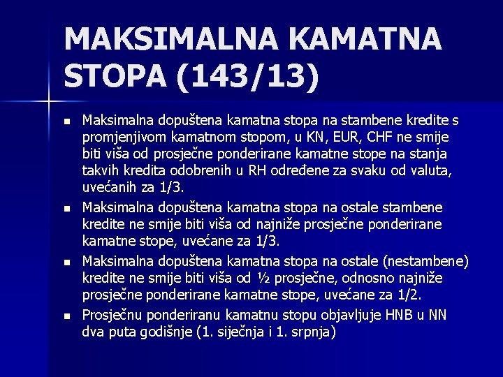 MAKSIMALNA KAMATNA STOPA (143/13) n n Maksimalna dopuštena kamatna stopa na stambene kredite s