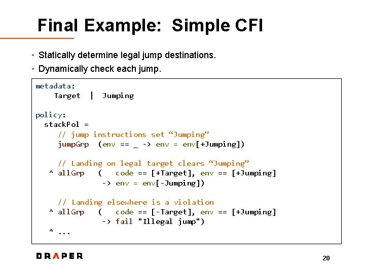 Final Example: Simple CFI • Statically determine legal jump destinations. • Dynamically check each