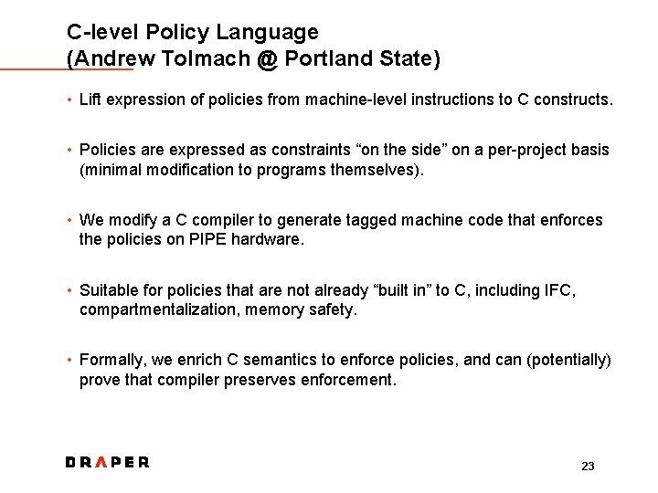 C-level Policy Language (Andrew Tolmach @ Portland State) • Lift expression of policies from