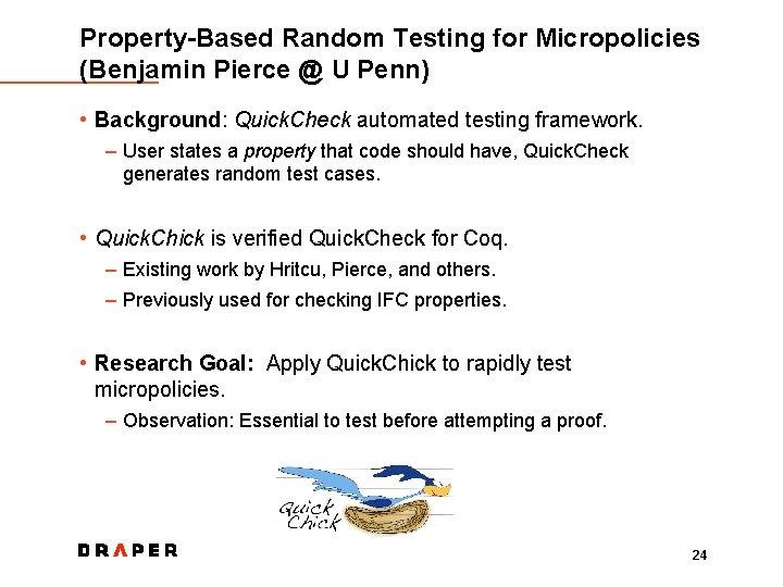 Property-Based Random Testing for Micropolicies (Benjamin Pierce @ U Penn) • Background: Quick. Check