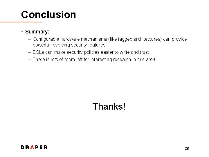 Conclusion • Summary: – Configurable hardware mechanisms (like tagged architectures) can provide powerful, evolving