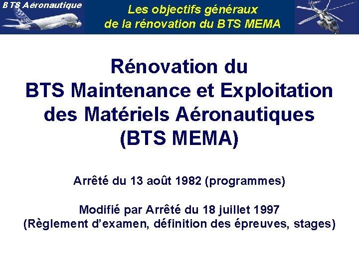 BTS Aéronautique Les objectifs généraux de la rénovation du BTS MEMA Rénovation du BTS