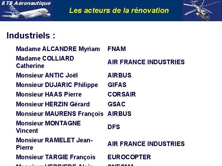 BTS Aéronautique Les acteurs de la rénovation Industriels : Madame ALCANDRE Myriam FNAM Madame