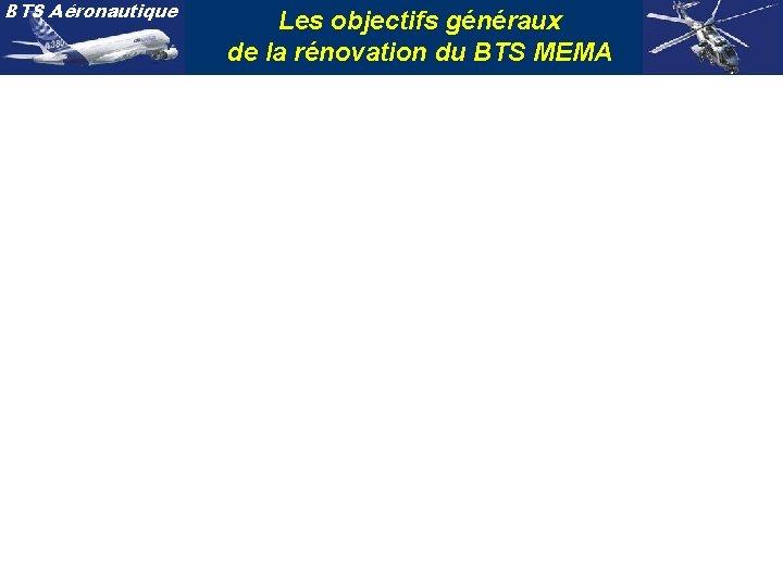 BTS Aéronautique Les objectifs généraux de la rénovation du BTS MEMA
