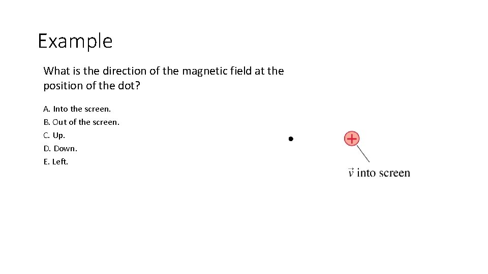 Example What is the direction of the magnetic field at the position of the