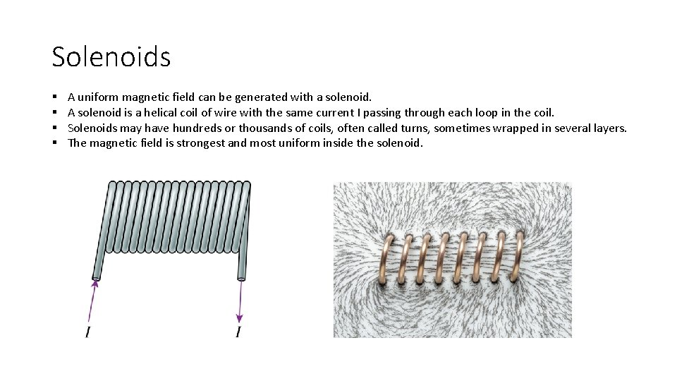 Solenoids § § A uniform magnetic field can be generated with a solenoid. A