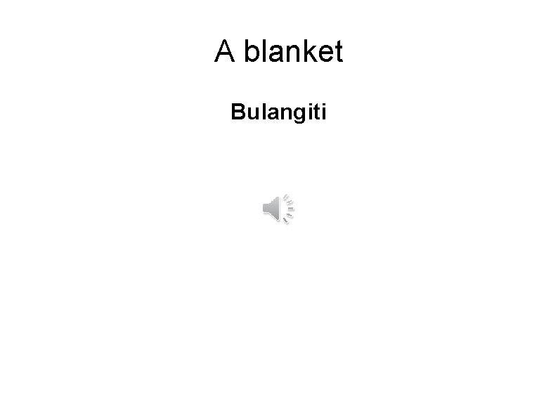 A blanket Bulangiti