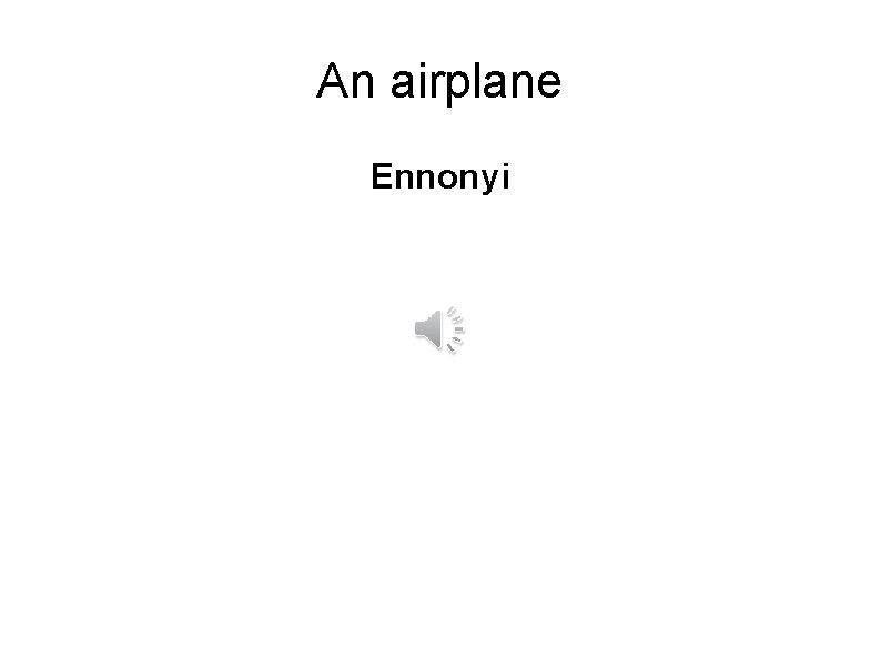 An airplane Ennonyi