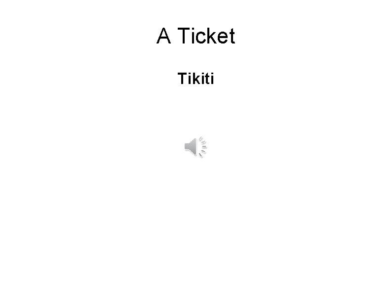 A Ticket Tikiti