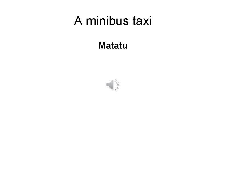 A minibus taxi Matatu