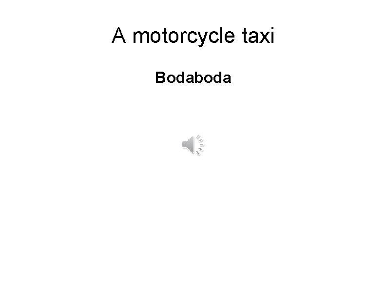 A motorcycle taxi Bodaboda