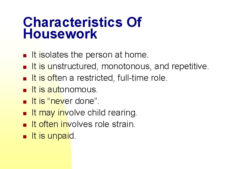 Characteristics Of Housework n n n n It isolates the person at home. It