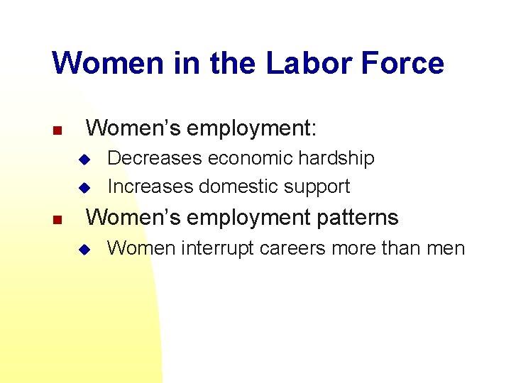 Women in the Labor Force n Women's employment: u u n Decreases economic hardship