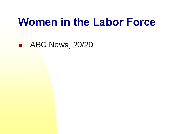 Women in the Labor Force n ABC News, 20/20