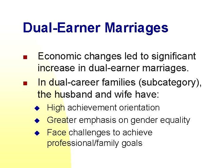 Dual-Earner Marriages n n Economic changes led to significant increase in dual-earner marriages. In
