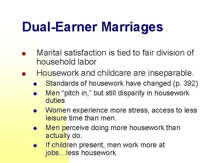 Dual-Earner Marriages n n Marital satisfaction is tied to fair division of household labor