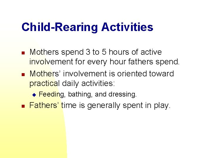 Child-Rearing Activities n n Mothers spend 3 to 5 hours of active involvement for