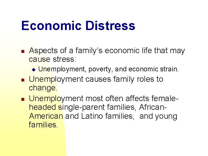 Economic Distress n Aspects of a family's economic life that may cause stress: u