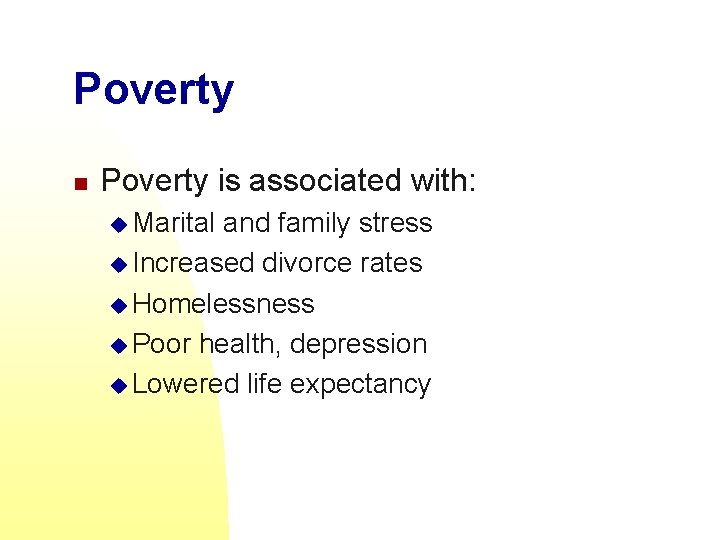 Poverty n Poverty is associated with: u Marital and family stress u Increased divorce