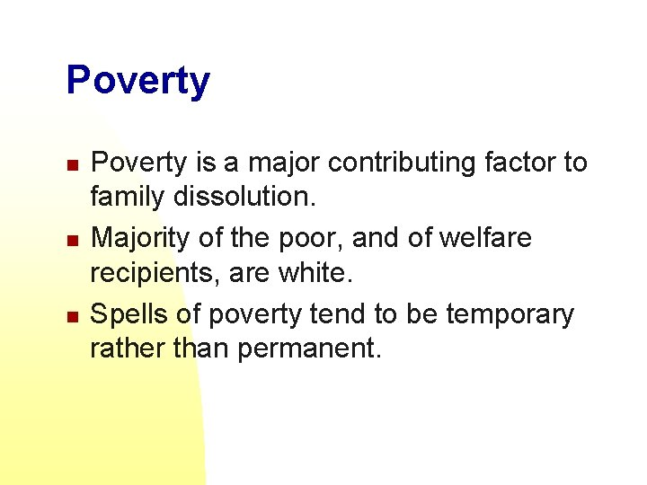 Poverty n n n Poverty is a major contributing factor to family dissolution. Majority