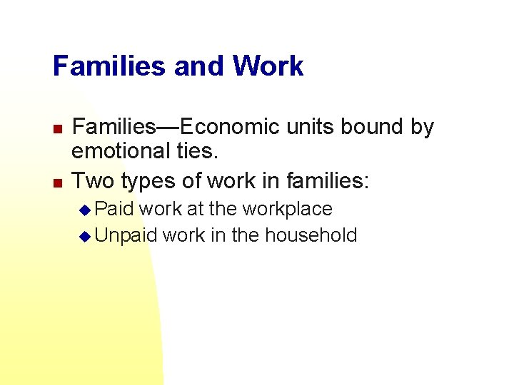 Families and Work n n Families—Economic units bound by emotional ties. Two types of