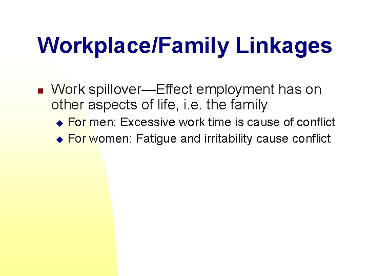 Workplace/Family Linkages n Work spillover—Effect employment has on other aspects of life, i. e.